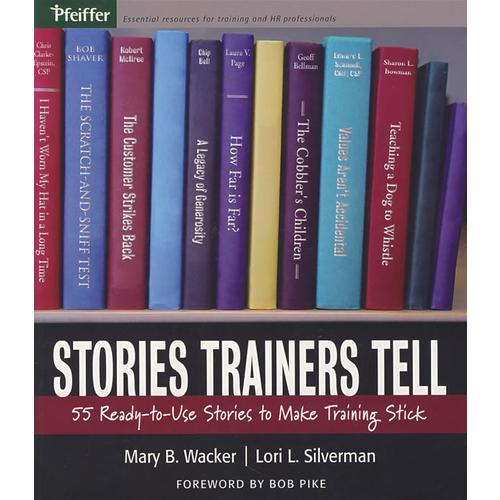 培训者的故事 STORIES TRAINERS TELL: 55 READY-TO-USE STORIES TO MAKE TRAINING STICK