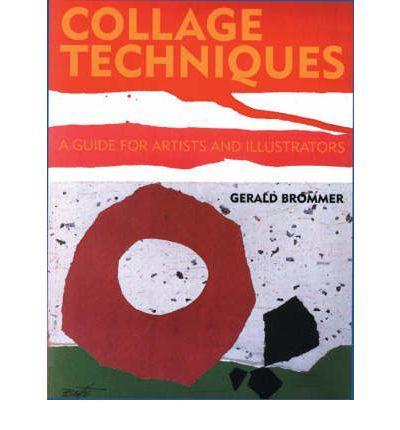 CollageTechniques:AGuideforArtistsandIllu