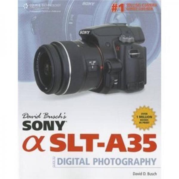 David Buschs Sony Alpha SLT-A35 Guide to Digital Photography