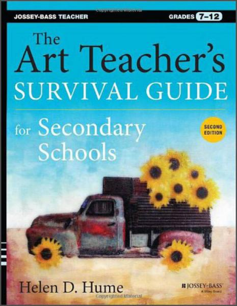 The Art Teacher's Survival Guide for Secondary Schools, 2E (Grades 7-12)