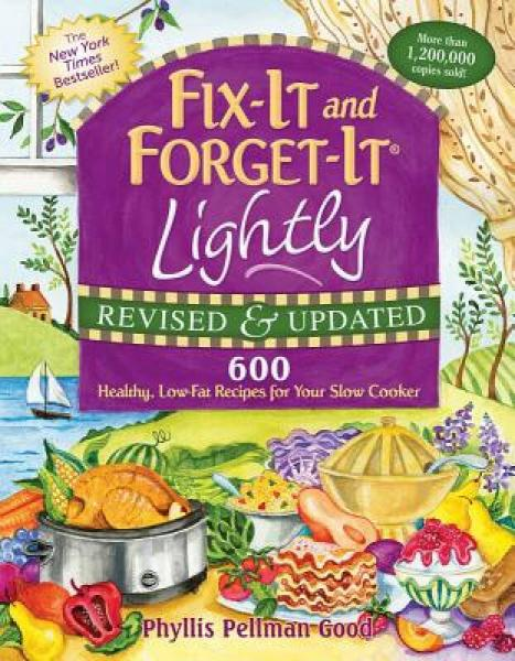 Fix-It and Forget-It Lightly: 600 Healthy, Low-Fat Recipes for Your Slow Cooker