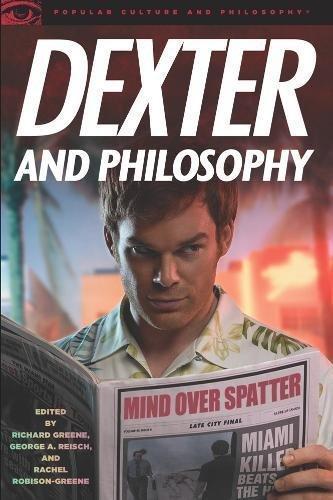Dexter and Philosophy: Mind over Spatter