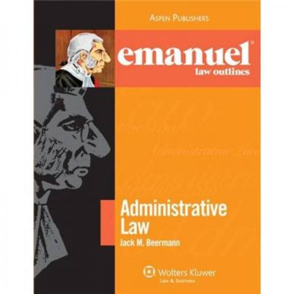 Emanuel Law Outlines: Administrative Law[Emanuel法律概略:行政法]