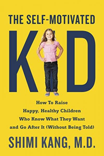 The Self-Motivated Kid  How to Raise Happy, Heal