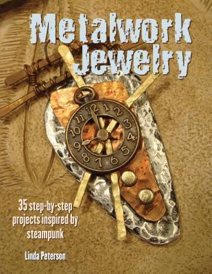 MetalworkJewelry:35Step-By-StepProjectsInspiredbySteampunk