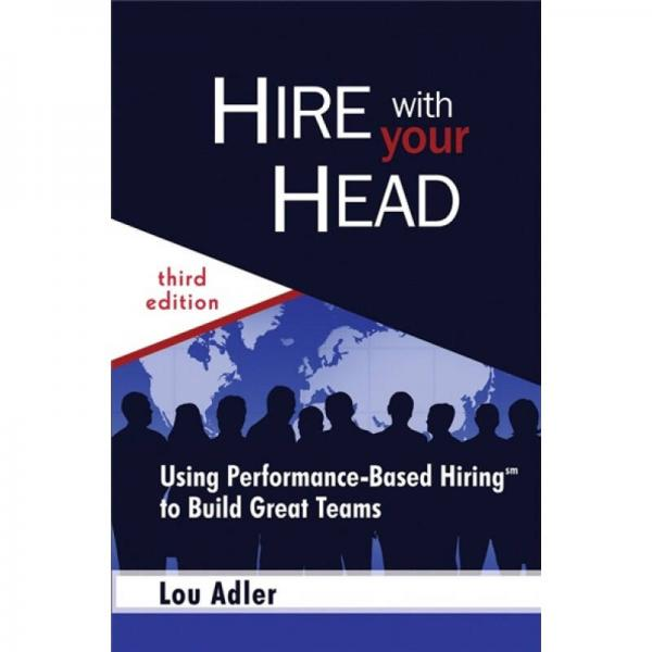 Hire With your Head: Using Performance-Based Hiring to Build Great Teams 3rd Edition