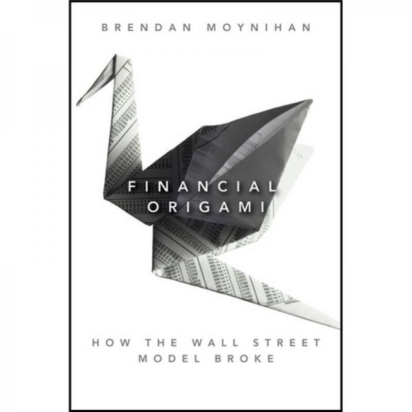 Financial Origami: How the Wall Street Model Broke[金融折纸:华尔街模式如何破产 (丛书)]