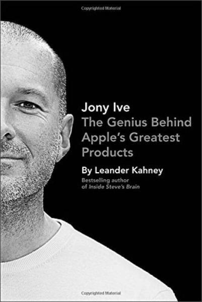 Jony Ive  The Genius Behind Apples Greatest Pro