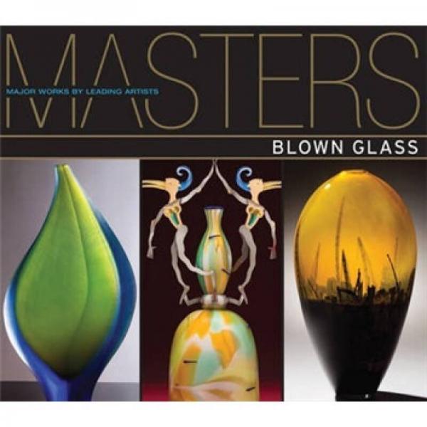 Masters: Blown Glass[大师系列:吹制玻璃: 一流艺术家的主要作品]
