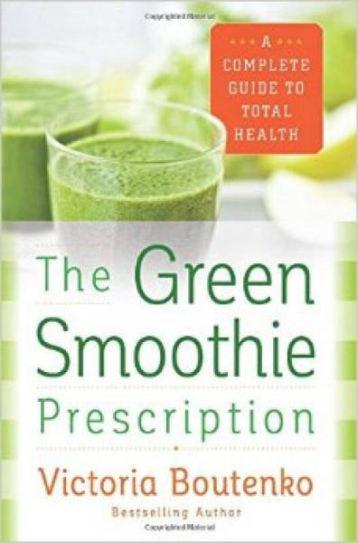 The Green Smoothie Prescription  A Complete Guid