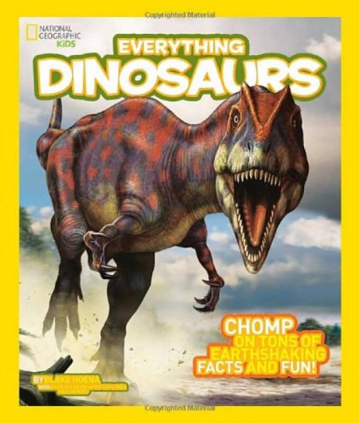 National Geographic Kids Everything Dinosaurs:Chomp on Tons of Earthshaking Facts and Fun