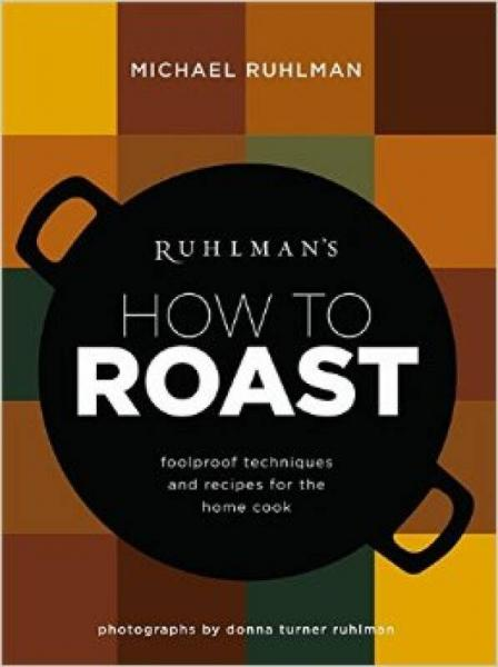 Ruhlmans How to Roast  Foolproof Techniques and
