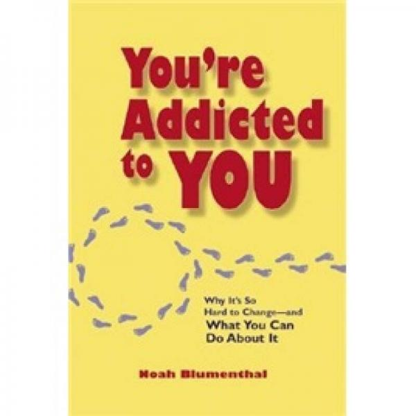 Youre Addicted to You: Why Its So Hard to Change - and What You Can Do About It