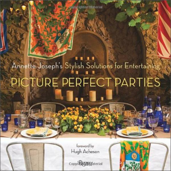 Picture Perfect Parties: Annette Josephs Stylish Solutions for Entertaining