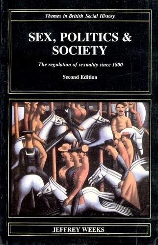Sex, Politics, and Society:The Regulation of Sexuality Since 1800 (Themes in British Social History)