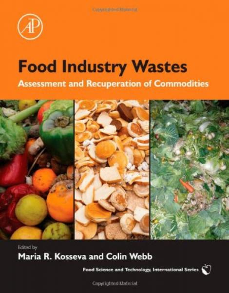 Food Industry Wastes: Assessment and Recuperation of Commodities (Food Science and Technology)