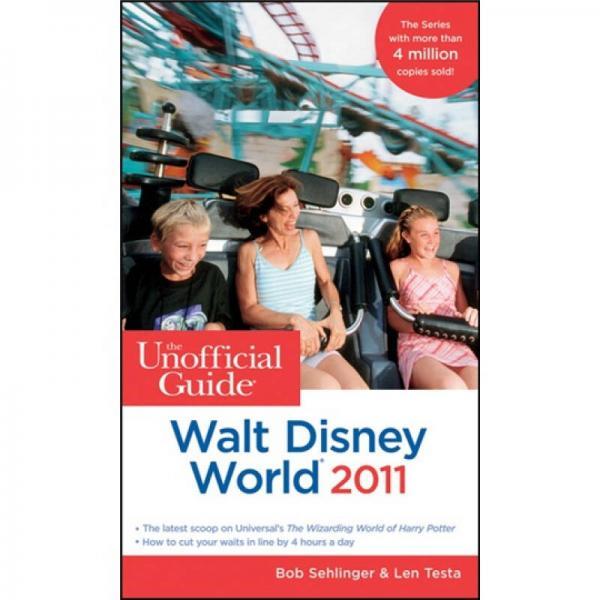 The Unofficial Guide to Walt Disney World: 2011  沃特·迪斯尼世界非官方指南 2011(丛书)