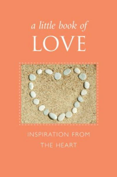 A Little Book of Love  Inspiration from the Heart