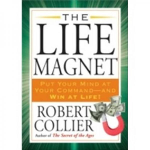 The Life Magnet: Pur Your Mind at Your Command - And Win at Life