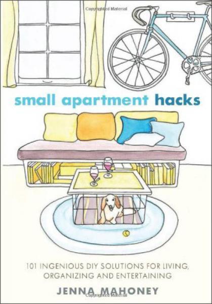 Small Apartment Hacks: 101 Ingenious DIY Solutio