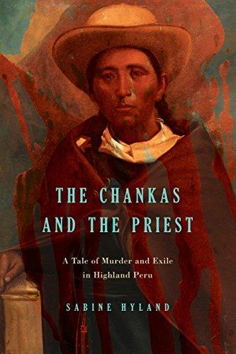 The Chankas and the Priest: A Tale of Murder and Exile in Highland Peru