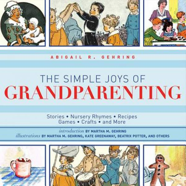 The Simple Joys of Grandparenting: Stories, Nursery Rhymes, Recipes, Games, Crafts, and More
