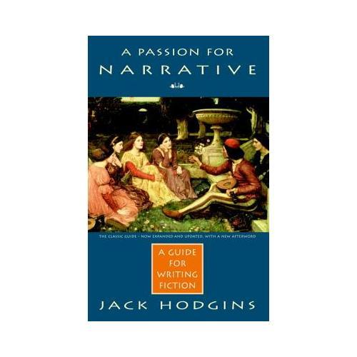 A Passion for Narrative  A Guide to Writing Fiction - Revised Edition