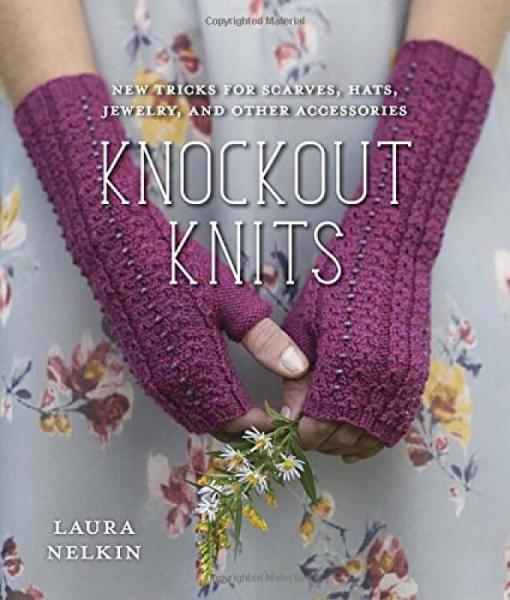 Knockout Knits: New Tricks for Scarves, Hats, Je