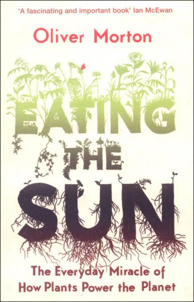 Eating the Sun: How Plants Power the Planet[食日]