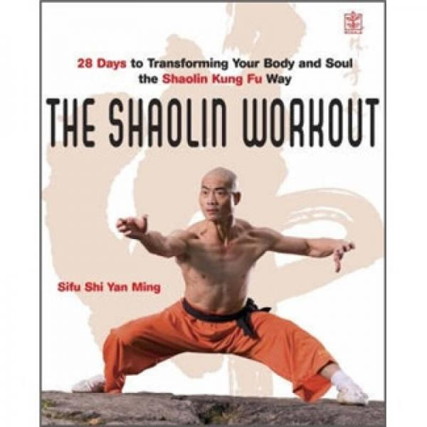 The Shaolin Workout: 28 Days to Transforming Your Body Mind and Spirit with Kung Fu