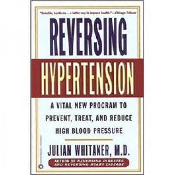 Reversing Hypertension: A Vital New Program to Prevent,Treat,and Reduce High Blood Pressure