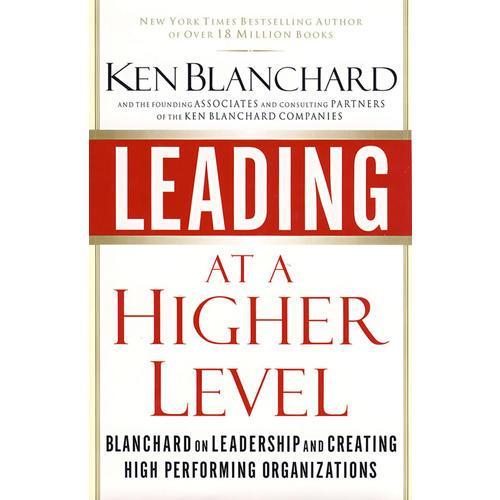Leading at a Higher Level卓越的领导:布兰佳论述领导和创造高绩效组织