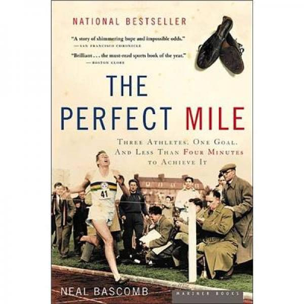 The Perfect Mile: Three Athletes, One Goal, and Less Than Four Minutes to Achieve It