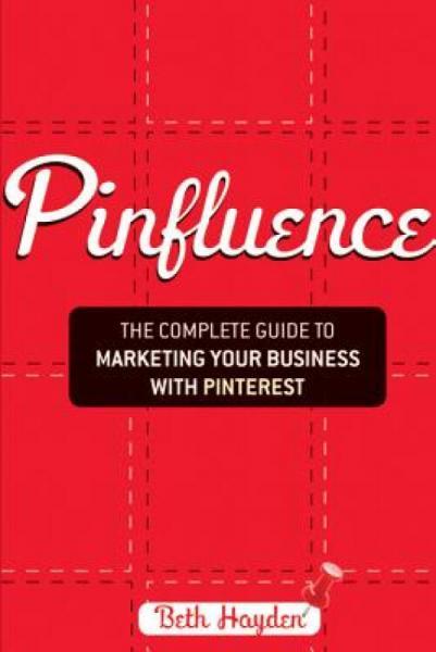 Pinfluence:TheCompleteGuidetoMarketingYourBusinesswithPinterest