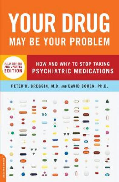 Your Drug May Be Your Problem: How and Why to Stop Taking Psychiatric Medications
