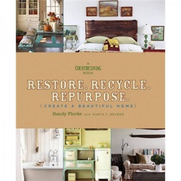Restore. Recycle. Repurpose.[还原.回收.重新利用: 创建一个美丽家园]