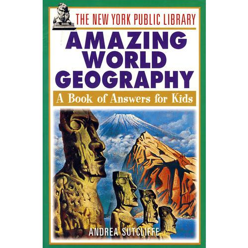 The New York Public Library Amazing World Geography: A Book of Answers for Kids纽约市立图书馆世界地理