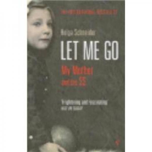Let Me Go: My Mother and the SS