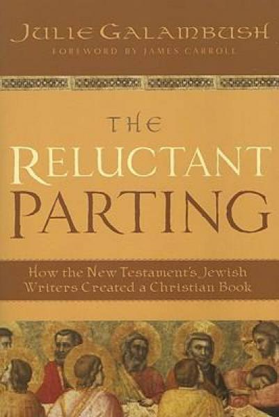 The Reluctant Parting  How the New Testaments J