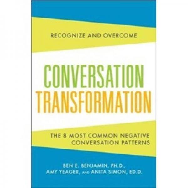 Conversation Transformation: Recognize and Overcome the 6 Most Destructive Communication Patterns
