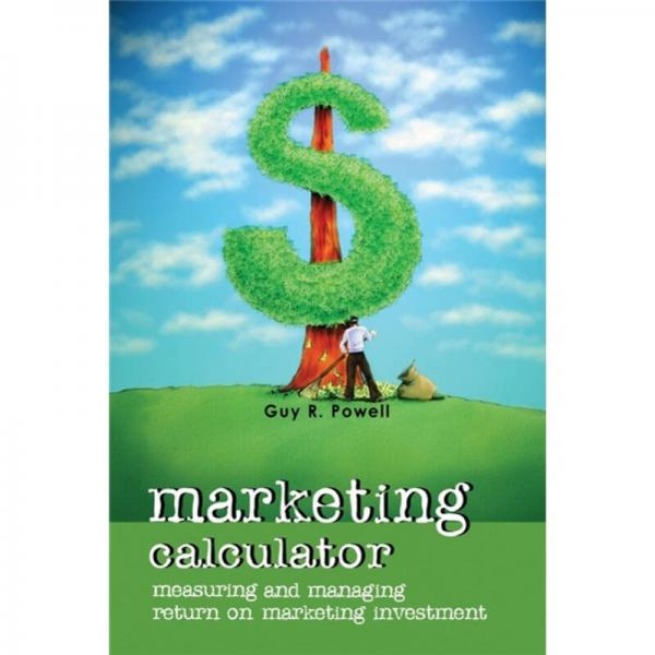 Marketing Calculator: Measuring and Managing Return on Marketing Investment