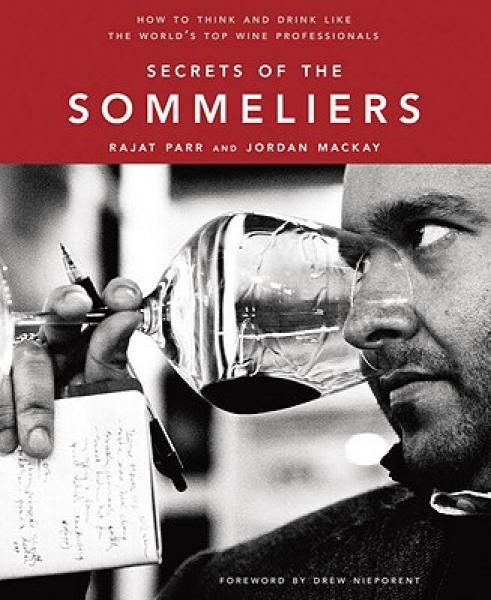 Secrets of the Sommeliers: How to Think and Drink Like the Worlds Top Wine Professionals