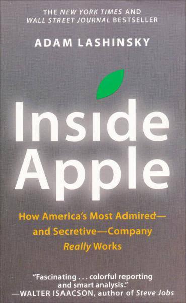 Inside Apple: How Americas Most Admired-And Secretive-Company Really Works