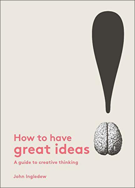 HowToHaveGreatIdeas:AGuideToCreativeThinking