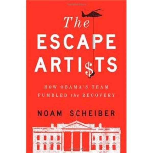 The Escape Artists: How Obamas Team Fumbled the Recovery