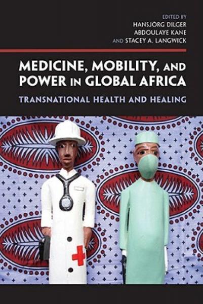 Medicine,Mobility,andPowerinGlobalAfrica:TransnationalHealthandHealing