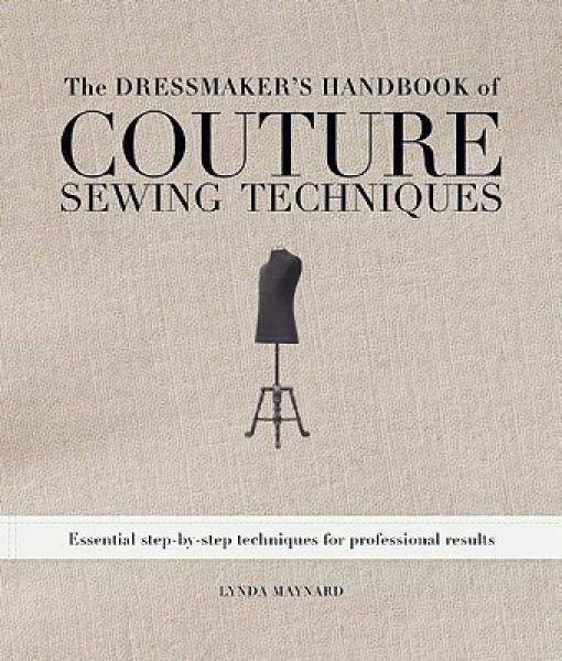 The Dressmakers Handbook of Couture Sewing Techniques