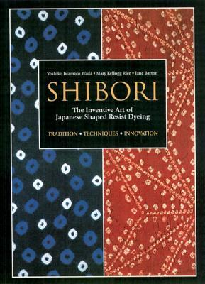 Shibori:TheInventiveArtofJapaneseShapedResistDyeing