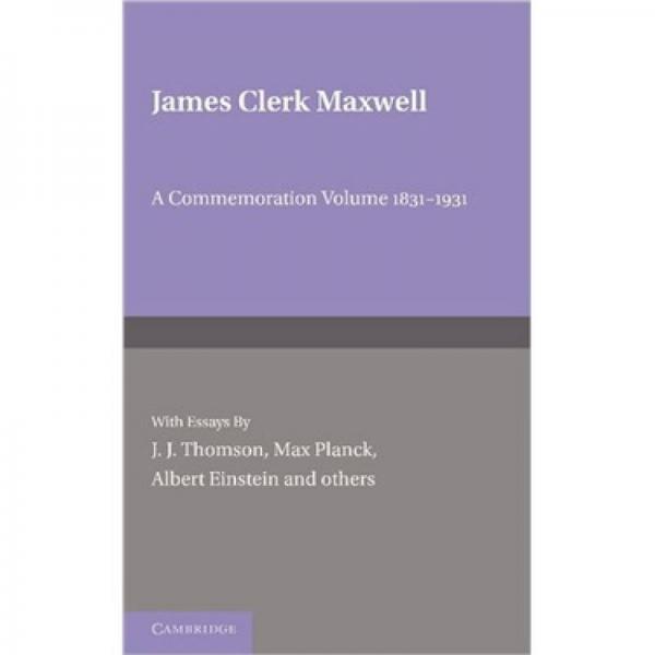 James Clerk Maxwell: A Commemoration Volume 1831-1931