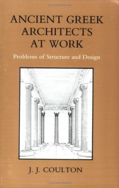 AncientGreekArchitectsatWork:ProblemsofStructureandDesign